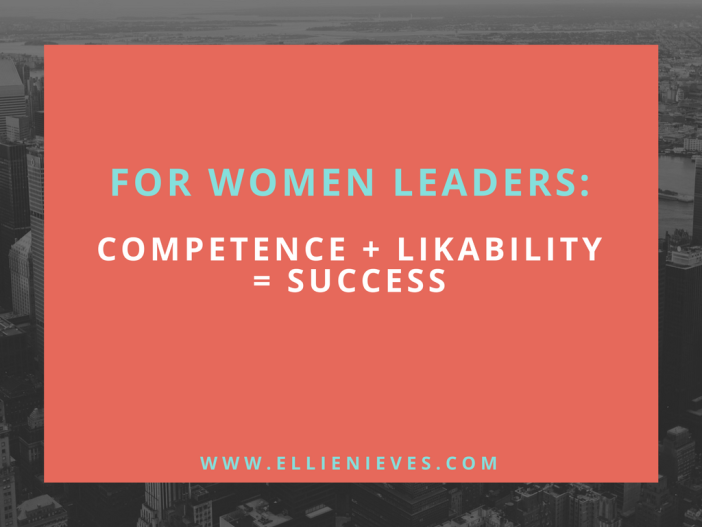 For Women Leaders: Competence + Likability  = Success