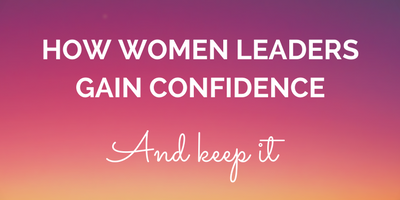 How Women Leaders Gain Confidence and Keep It