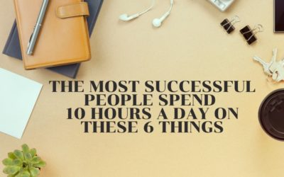 The Most Successful People Spend 10 Hours a Day on These 6 Things